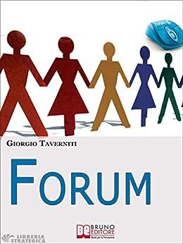 Forum. Come Creare una Community di Successo. (Ebook Italiano - Anteprima Gratis): Come Creare una Community di Successo di [Taverniti, Giorgio]
