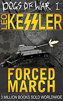 Forced March: SS Wotan Defends Dieppe (Dogs of War Book 1) by [Kessler, Leo]