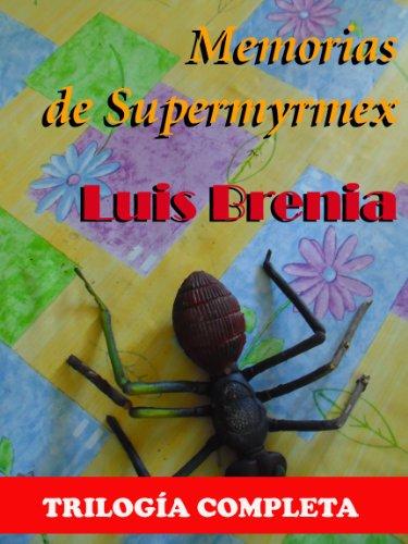 Memorias de Supermyrmex por Luis Brenia