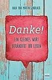 Danke!: Ein kleines Wort verändert Ihr Leben (Das Jahr der Dankbarkeit) - Martin Gundlach, Anja Gundlach