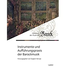 Instrumente und Aufführungspraxis der Barockmusik (Handbuch der Musik des Barock / In 8 Bänden)