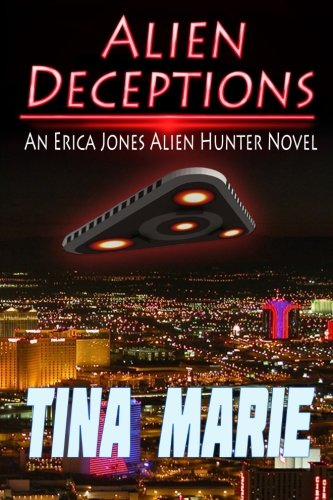 Alien Deceptions: An Erica Jones Alien Hunter Novel: Volume 1