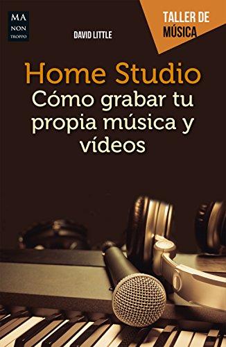 Home Studio: Cómo grabar tu propia música y vídeos (Taller de música) (Spanish Edition) (Musica Y Video)