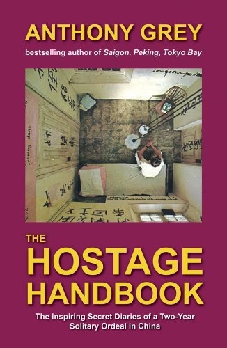 The Hostage Handbook: The Inspiring Secret Diaries of a Two-year Solitary Ordeal in China by Anthony Grey (2012-11-15)