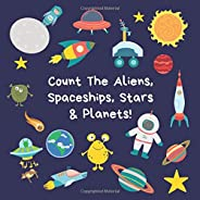 Count The Aliens, Spaceships, Stars & Planets!: A Fun Activity Book For 2-5 Year Olds