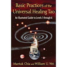 Basic Practices of the Universal Healing Tao: An Illustrated Guide to Levels 1 through 6 by Mantak Chia (2013-04-26)