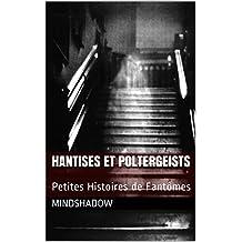 Hantises et Poltergeists: Petites Histoires de Fantômes (French Edition)