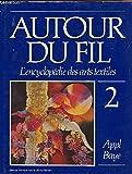 Autour du fil: L'encyclopedie des arts Textiles Vol. 2 Appl Baye (Autour du fil: L'encyclopedie des arts...