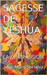 SAGESSE DE YESHUA: LA COMPASSION
