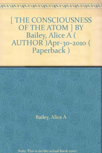 [ THE CONSCIOUSNESS OF THE ATOM ] BY Bailey, Alice A ( AUTHOR )Apr-30-2010 ( Paperback )