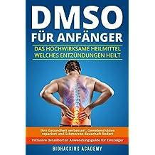 DMSO für Anfänger: Das hochwirksame Heilmittel welches Entzündungen heilt, Ihre Gesundheit verbessert, Gewebeschäden repariert und Schmerzen dauerhaft ... Inklusive detailliertem Anwendungsguide
