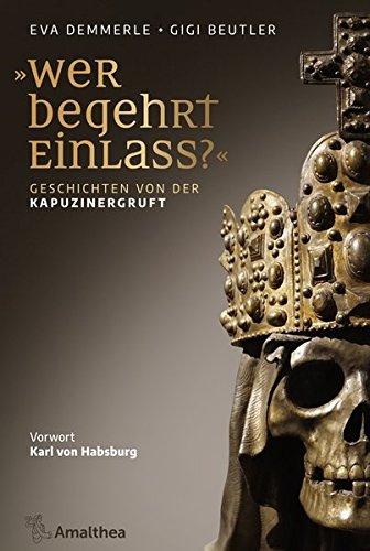 Wer begehrt Einlass?: Geschichten von der Kapuzinergruft. Vorwort von Karl Habsburg