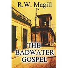 The Badwater Gospel by R.W. Magill (2016-04-04)