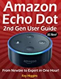 Amazon Echo Dot: Echo Dot User Manual: From Newbie to Expert in One Hour: Echo Dot 2n...
