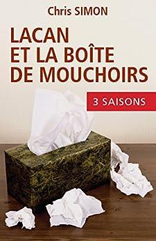 Lacan et la boîte de mouchoirs: L'intégrale de la Série par [Simon, Chris]