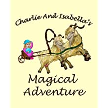 Charlie And Isabella's Magical Adventure (Charlie And Isabella's Magical Adventures Book 1) (English Edition)