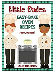 Little Dudes Easy Bake Oven Recipes Plus Journal: 64 Easy Bake Oven Recipes with Journal Pages