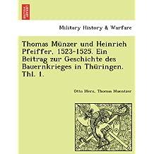 Thomas Münzer und Heinrich Pfeiffer, 1523-1525. Ein Beitrag zur Geschichte des Bauernkrieges in Thüringen. Thl. 1.