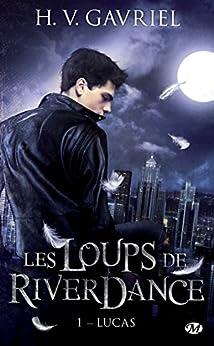 Lucas: Les Loups de Riverdance, T1 par [Gavriel, H.V.]