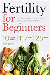 Fertility for Beginners: The Fertility Diet and Health Plan to Start Maximizing Your Fertility (English Edition)