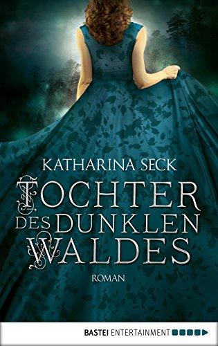 Tochter des dunklen Waldes: Roman von [Seck, Katharina]