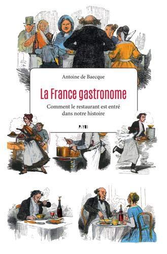 La France gastronome : Comment le restaurant est entré dans notre histoire par Collectif