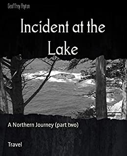 Incident at the Lake: A Northern Journey (part two) (English Edition) par [Peyton, Geoffrey]