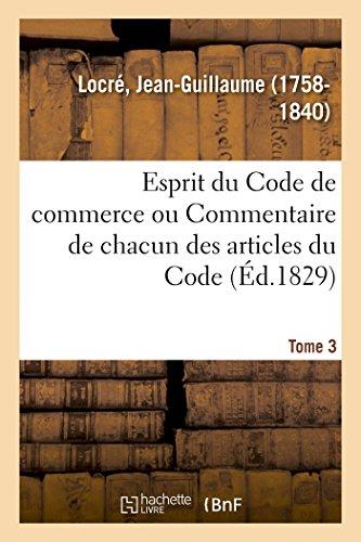 Esprit du Code de commerce ou Commentaire de chacun des articles du Code. Tome 3
