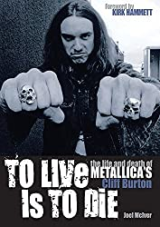 To Live Is To Die: The life and death of Metallica's Cliff Burton by Joel McIver (2009-06-24)