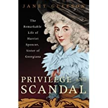 Privilege and Scandal: The Remarkable Life of Harriet Spencer, Sister of Georgiana by Gleeson (2007-06-05)
