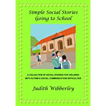 Simple Social Stories Going To School: a collection of 30 Social Stories for children with Autism & Social Communication Difficulties
