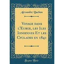 Voyage Dans L'Eubée, Les Iles Ioniennes Et Les Cyclades En 1841 (Classic Reprint)