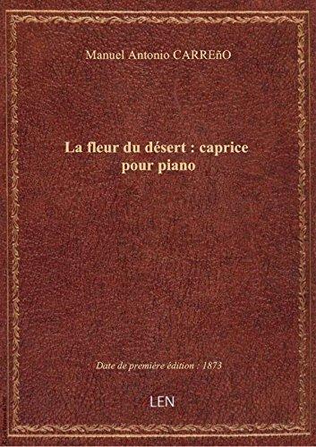 La fleur du désert : caprice pour piano / par M. A. Carreño