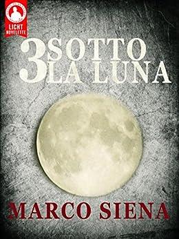 3 Sotto la Luna (Licht Novelette Vol. 1) di [Siena, Marco]