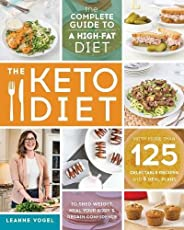 The Keto Diet: The Complete Guide to a High-Fat Diet, with More Than 125 Delectable Recipes and Meal Plans to
