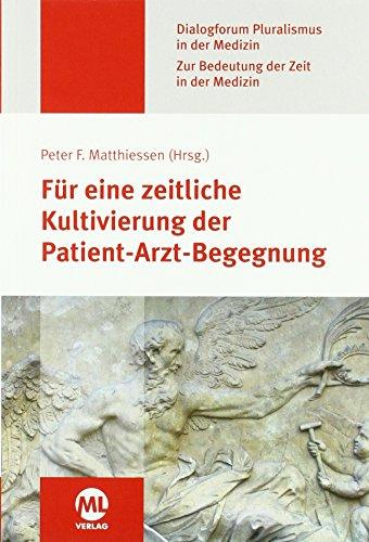 Für eine zeitliche Kultivierung der Patient-Arzt-Begegnung (Dialogforum Pluralismus in der Medizin): Zur Bedeutung der Zeit in der Medizin