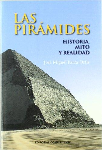 Pirámides, Las. Historia, mito y realidad (sin colección) por José Miguel Parra Ortíz