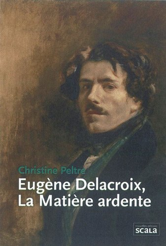 Eugne Delacroix, la matire ardente