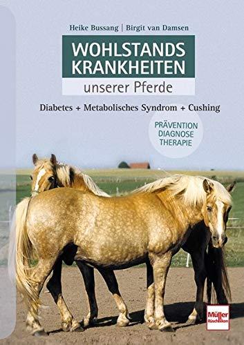 Wohlstandskrankheiten unserer Pferde: Diabetes - Metabolisches Syndrom - Cushing