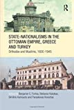 State-Nationalisms in the Ottoman Empire, Greece and Turkey (SOAS/Routledge Studies on the Middle East, Band 17) -