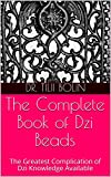The Complete Book of Dzi Beads: The Greatest Complication of Dzi Knowledge Available (English Edition)