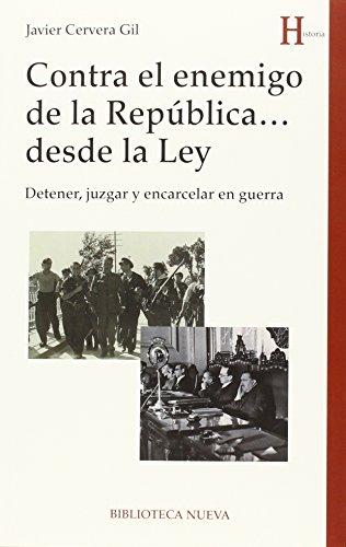 Descargar Libro Contra El Enemigo De La República Desde La Ley (HISTORIA) de Javier Cervera Gil