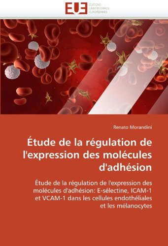 Étude de la régulation de l'expression des molécules d'adhésion: Étude de la régulation de l'expression des  molécules d'adhésion: E-sélectine, ICAM-1 ... et les mélanocytes (Omn.Univ.Europ.)