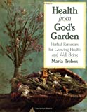 Health from God's Garden: Herbal Remedies for Glowing Health and Glorious Well-being by Maria Treben (1988-12-08)