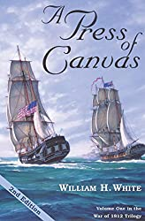 A Press of Canvas: Volume One in the War of 1812 Trilogy