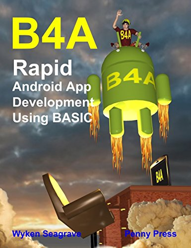 B4A: Rapid Android App Development using BASIC por Wyken Seagrave