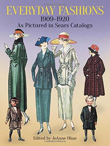 Everyday Fashions, 1909-20, as Pictured in Sears Catalogs (Dover Fashion and Costumes) por JoAnne Olian