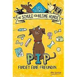 Pip findet eine Freundin: Die Schule für kleine Hunde - Band 2