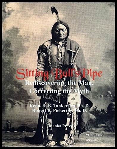 Sitting Bull's Pipe: Re-Discovering the Man, Correcting the Myth (Livre en allemand)