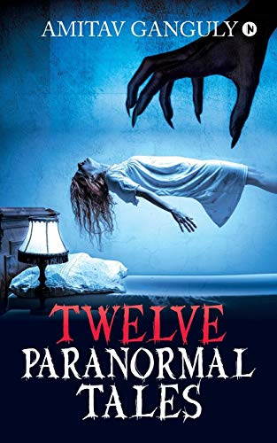 Twelve Paranormal Tales: Finding the Light in Dark Times...